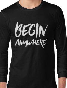 Begin Anywhere Long Sleeve T-Shirt