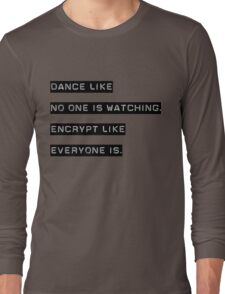 Encrypt like everyone is watching (text only) Long Sleeve T-Shirt