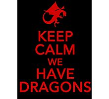 Keep Calm We Have Dragons Photographic Print