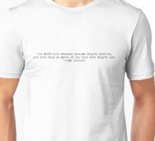 """""""You don't love someone because they're perfect..."""" -Jodi Picoult Unisex T-Shirt"""