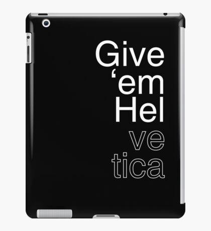 Give 'em Helvetica iPad Case/Skin