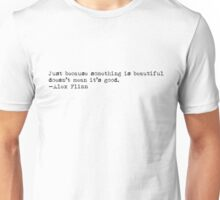 """""""Just because something is beautiful doesn't mean it's good."""" -Alex Flinn Unisex T-Shirt"""
