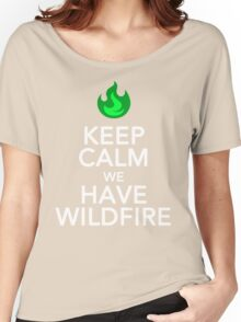 Keep Calm We Have Wild Fire Women's Relaxed Fit T-Shirt