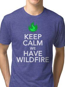 Keep Calm We Have Wild Fire Tri-blend T-Shirt