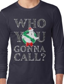 Christmas GhostBusters - Who You Gonna Call?  Long Sleeve T-Shirt