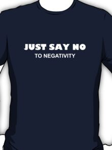 Just Say No To Negativity T-Shirt