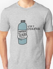 Stay hydrated with real human tears Unisex T-Shirt