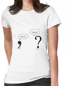Wait What Funny Grammar Punctuation Comma Question Mark Dialogue  Cool Smart Joke Womens Fitted T-Shirt
