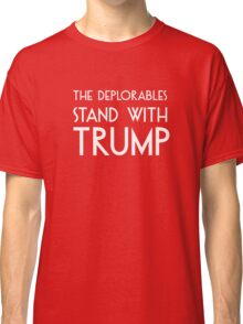 The Deplorables Stand with Trump Classic T-Shirt