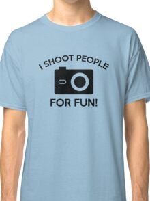 I Shoot People For Fun Classic T-Shirt