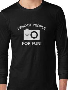 I Shoot People For Fun Long Sleeve T-Shirt