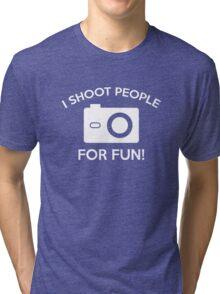 I Shoot People For Fun Tri-blend T-Shirt