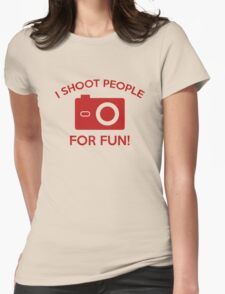 I Shoot People For Fun Womens Fitted T-Shirt