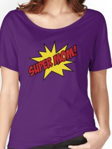 Super Mom! Women's Relaxed Fit T-Shirt