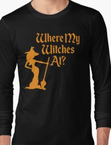Where My Witches At? Long Sleeve T-Shirt