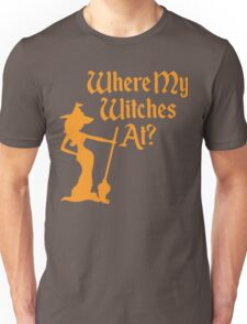 Where My Witches At? Unisex T-Shirt