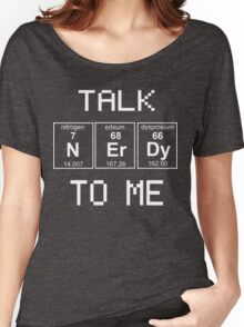 Talk nerdy to me Women's Relaxed Fit T-Shirt