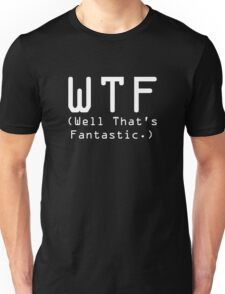 WTF - Well That's Fantastic - Funny Texted T-Shirts Unisex T-Shirt
