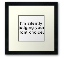 I'm silently judging your font choice Framed Print