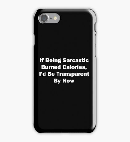 If Being Sarcastic Burned Calories iPhone Case/Skin