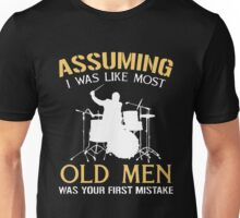 Assuming i was like most old men was your first mistake Unisex T-Shirt