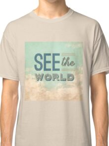 See the world. Classic T-Shirt
