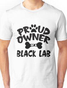 Proud Owner Of A Black Lab Unisex T-Shirt