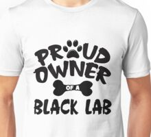 Proud Owner Of A Black Lab Unisex T-Shirt