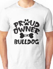 Proud Owner Of A Bulldog Unisex T-Shirt
