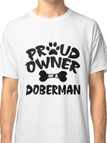 Proud Owner Of A Doberman Classic T-Shirt