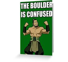 THE BOULDER IS CONFUSED Greeting Card