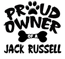 Proud Owner Of A Jack Russell Photographic Print