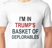 I'M IN TRUMP'S BASKET OF DEPLORABLES Unisex T-Shirt