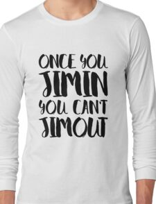 BTS JIMIN - ONCE YOU JIMIN YOU CAN'T JIMOUT Long Sleeve T-Shirt