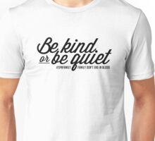 SPN FAMILY: Be Kind or Be Quiet Unisex T-Shirt