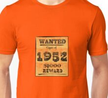 Class of 1952 WANTED ! Unisex T-Shirt