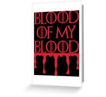 Blood of my Blood - GOT Greeting Card
