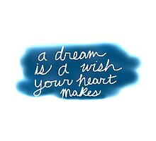 A Dream Is A Wish Your Heart Makes by EmmaPopkin