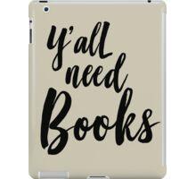 Y'all need books iPad Case/Skin