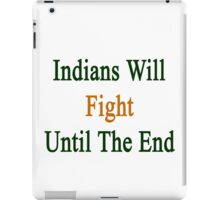 Indians Will Fight Until The End  iPad Case/Skin