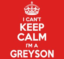 I can't keep calm, Im a GREYSON by icant