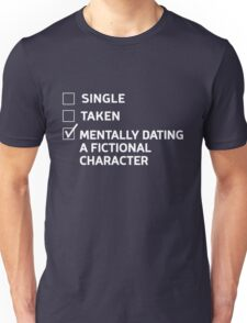 Single. Take. Mentally Dating a Fictional Character Unisex T-Shirt