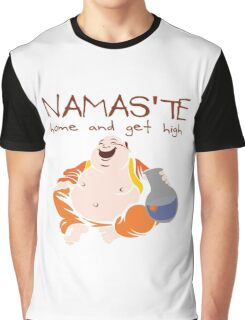 Namaste - Home and Get High Graphic T-Shirt