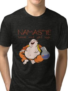 Namaste - Home and Get High Tri-blend T-Shirt