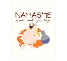 Namaste - Home and Get High Art Print