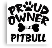 Proud Owner Of A Pit Bull Canvas Print