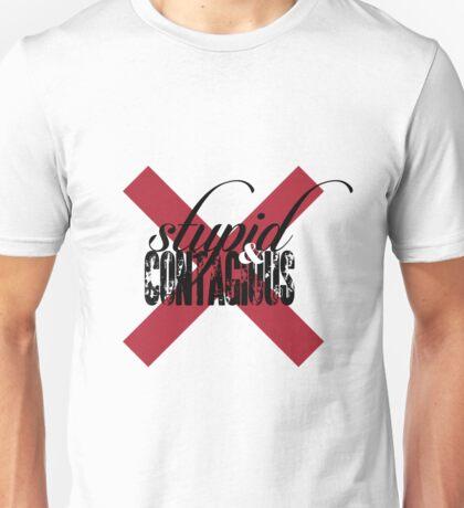 Stupid & Contagious Unisex T-Shirt