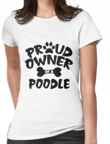 Proud Owner Of A Poodle Womens Fitted T-Shirt