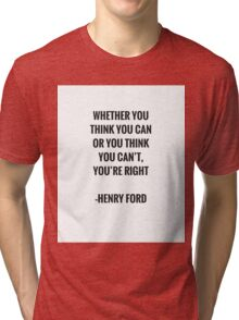 Whether you think you can or you think you can't you're right Tri-blend T-Shirt