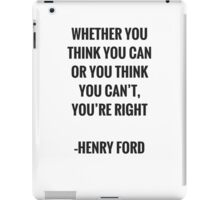 Whether you think you can or you think you can't you're right iPad Case/Skin